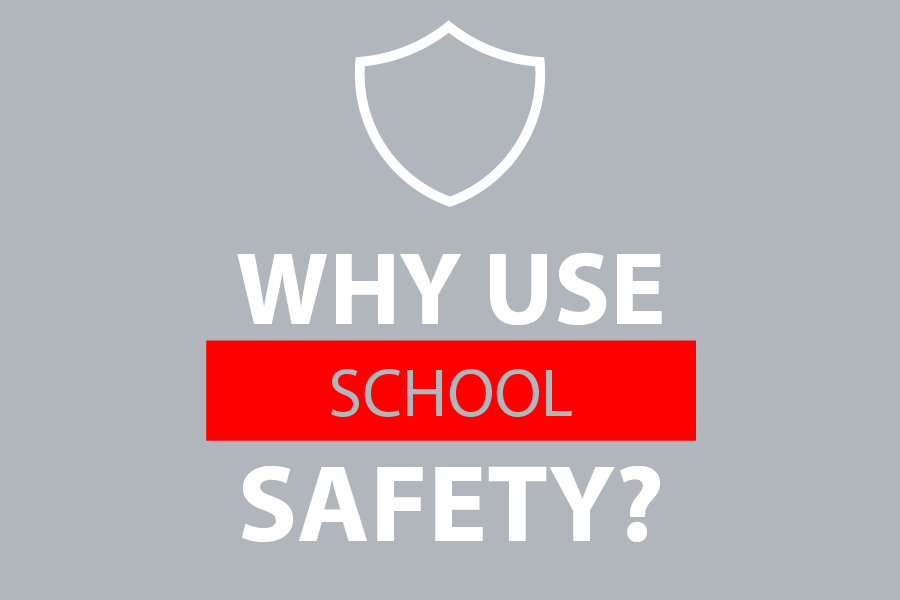 Why use school safety? SAFE System
